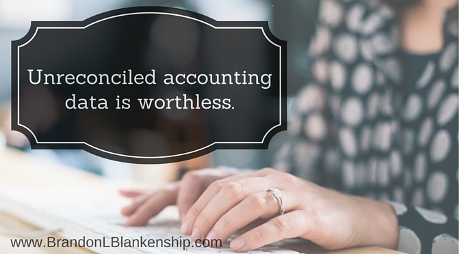 Unreconciled accounting data is worthless Brandon L Blankenship